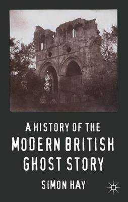 A History of the Modern British Ghost Story (Hardback)