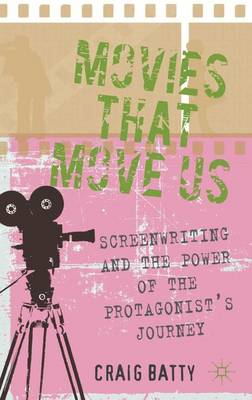 Movies That Move Us: Screenwriting and the Power of the Protagonist's Journey (Hardback)