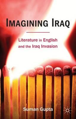 Imagining Iraq: Literature in English and the Iraq Invasion (Hardback)