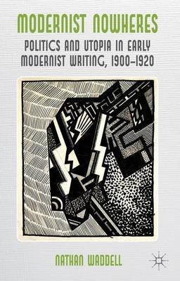 Modernist Nowheres: Politics and Utopia in Early Modernist Writing, 1900-1920 (Hardback)