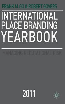 International Place Branding Yearbook 2011: Managing Reputational Risk (Hardback)
