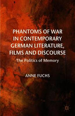 Phantoms of War in Contemporary German Literature, Films and Discourse: The Politics of Memory - New Perspectives in German Political Studies (Paperback)