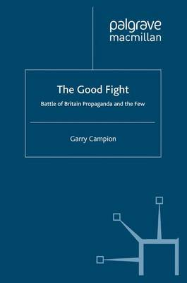 The Good Fight: Battle of Britain Propaganda and The Few (Paperback)