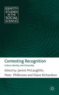 Contesting Recognition: Culture, Identity and Citizenship - Identity Studies in the Social Sciences (Hardback)