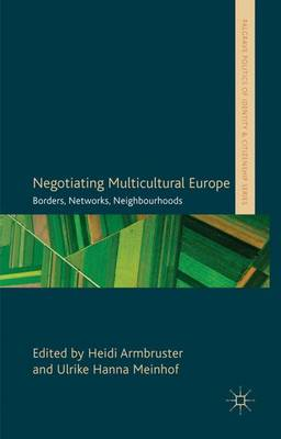 Negotiating Multicultural Europe: Borders, Networks, Neighbourhoods - Palgrave Politics of Identity and Citizenship Series (Hardback)