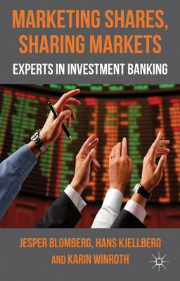 Marketing Shares, Sharing Markets: Experts in Investment Banking (Hardback)