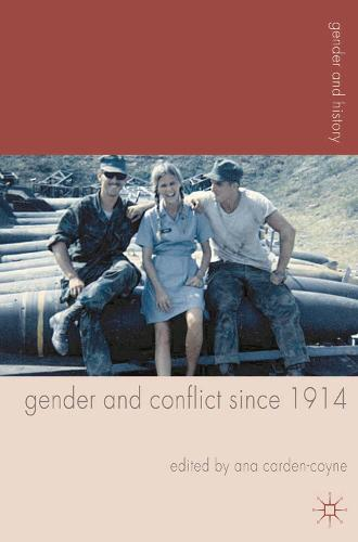Gender and Conflict since 1914: Historical and Interdisciplinary Perspectives - Gender and History (Hardback)