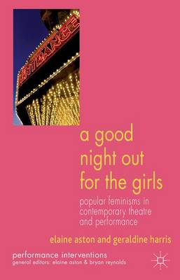 A Good Night Out for the Girls: Popular Feminisms in Contemporary Theatre and Performance - Performance Interventions (Hardback)