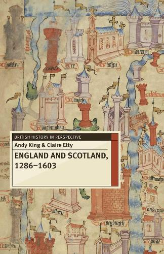 England and Scotland, 1286-1603 - British History in Perspective (Hardback)