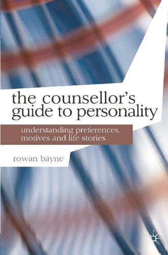 The Counsellor's Guide to Personality: Understanding Preferences, Motives and Life Stories - Professional Handbooks in Counselling and Psychotherapy (Paperback)