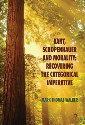 Kant, Schopenhauer and Morality: Recovering the Categorical Imperative (Hardback)