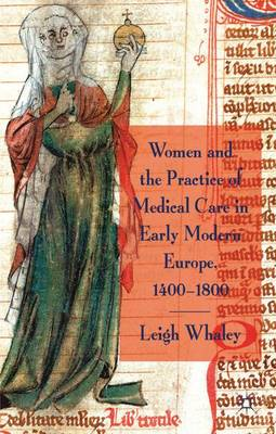 Women and the Practice of Medical Care in Early Modern Europe, 1400-1800 (Hardback)