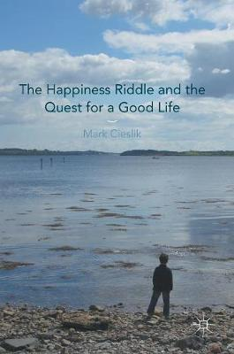 The Happiness Riddle and the Quest for a Good Life (Hardback)