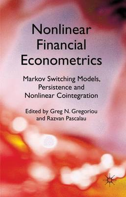 Nonlinear Financial Econometrics: Markov Switching Models, Persistence and Nonlinear Cointegration (Hardback)