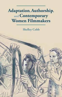 Adaptation, Authorship, and Contemporary Women Filmmakers (Hardback)