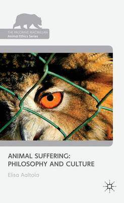 Animal Suffering: Philosophy and Culture - The Palgrave Macmillan Animal Ethics Series (Hardback)