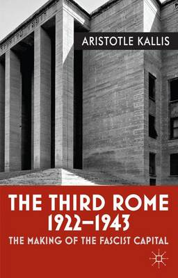The Third Rome, 1922-43: The Making of the Fascist Capital (Hardback)