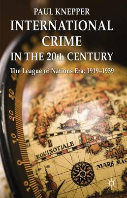 International Crime in the 20th Century: The League of Nations Era, 1919-1939 (Hardback)