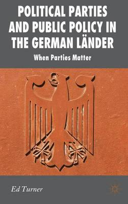 Political Parties and Public Policy in the German Lander: When Parties Matter - New Perspectives in German Political Studies (Hardback)