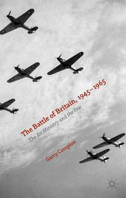The Battle of Britain, 1945-1965: The Air Ministry and the Few (Hardback)