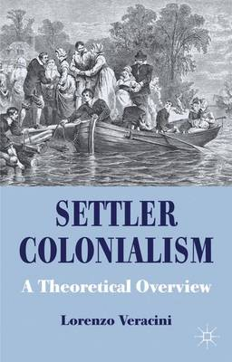 Settler Colonialism: A Theoretical Overview - Cambridge Imperial and Post-Colonial Studies Series (Paperback)
