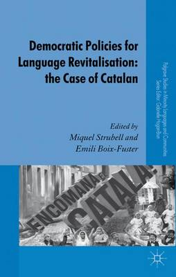 Democratic Policies for Language Revitalisation: The Case of Catalan - Palgrave Studies in Minority Languages and Communities (Hardback)