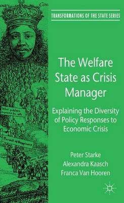 The Welfare State as Crisis Manager: Explaining the Diversity of Policy Responses to Economic Crisis - Transformations of the State (Hardback)