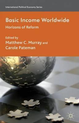Basic Income Worldwide: Horizons of Reform - International Political Economy Series (Hardback)