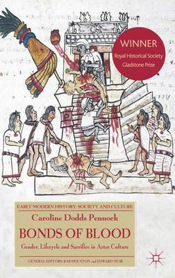 Bonds of Blood: Gender, Lifecycle, and Sacrifice in Aztec Culture - Early Modern History: Society and Culture (Paperback)