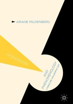 Modernism and Phenomenology: Literature, Philosophy, Art - Modernism and... (Hardback)