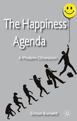 The Happiness Agenda: A Modern Obsession (Hardback)