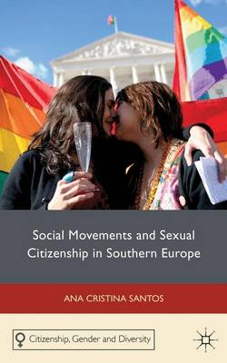 Social Movements and Sexual Citizenship in Southern Europe - Citizenship, Gender and Diversity (Hardback)