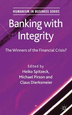 Banking with Integrity: The Winners of the Financial Crisis? - Humanism in Business Series (Hardback)