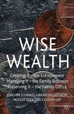 Wise Wealth: Creating It, Managing It, Preserving It (Hardback)