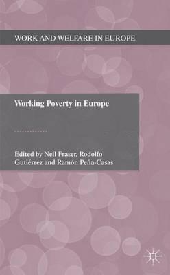 Working Poverty in Europe - Work and Welfare in Europe (Hardback)