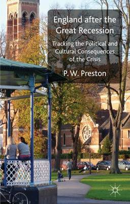 England after the Great Recession: Tracking the Political and Cultural Consequences of the Crisis (Hardback)