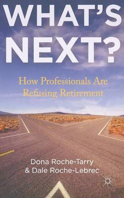What's Next?: How Professionals Are Refusing Retirement (Hardback)