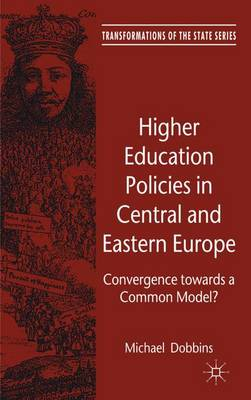Higher Education Policies in Central and Eastern Europe: Convergence towards a Common Model? - Transformations of the State (Hardback)