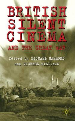 British Silent Cinema and the Great War (Hardback)