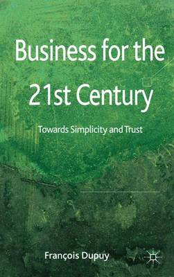 Business for the 21st Century: Towards Simplicity and Trust (Hardback)