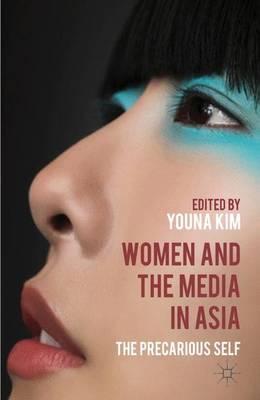 Women and the Media in Asia: The Precarious Self (Hardback)