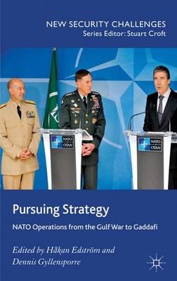 Pursuing Strategy: NATO Operations from the Gulf War to Gaddafi - New Security Challenges (Hardback)