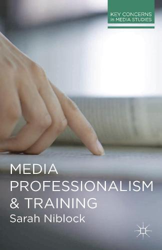 Media Professionalism and Training - Key Concerns in Media Studies (Paperback)