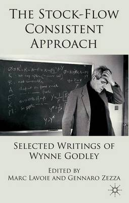 The Stock-Flow Consistent Approach: Selected Writings of Wynne Godley (Hardback)