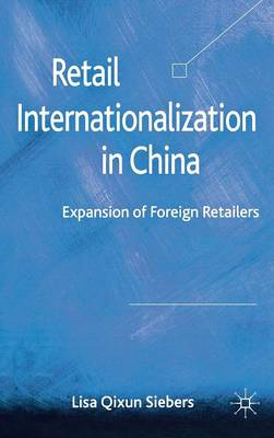Retail Internationalization in China: Expansion of Foreign Retailers (Hardback)
