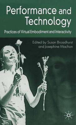 Performance and Technology: Practices of Virtual Embodiment and Interactivity (Paperback)