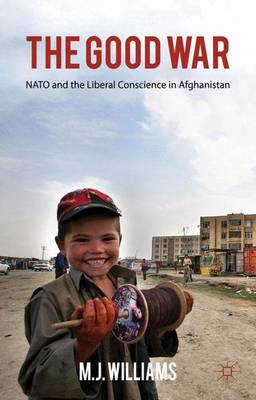 The Good War: NATO and the Liberal Conscience in Afghanistan (Paperback)