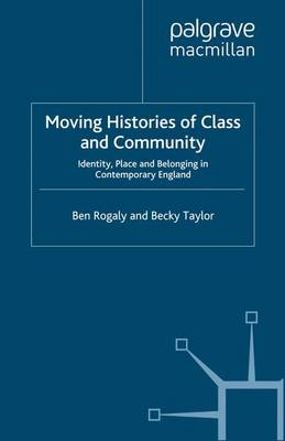 Moving Histories of Class and Community: Identity, Place and Belonging in Contemporary England - Identity Studies in the Social Sciences (Paperback)