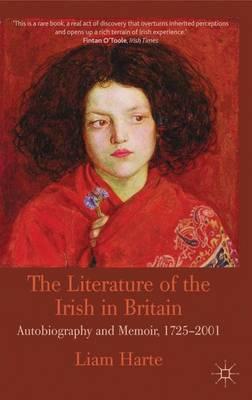 The Literature of the Irish in Britain: Autobiography and Memoir, 1725-2001 (Paperback)