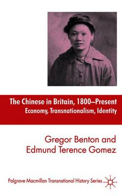 The Chinese in Britain, 1800-Present: Economy, Transnationalism, Identity - Palgrave Macmillan Transnational History Series (Paperback)